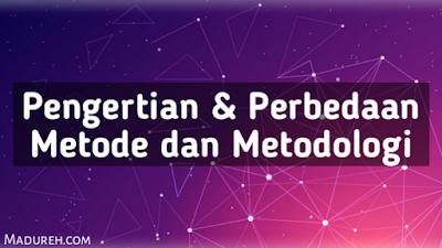 Metode dan Metodologi : Pengertian dan Perbedaan Kata