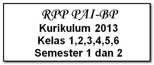 Rpp Pai-Bp K-2013 Kelas 1,2,3,4,5,6 Semester 1 Dan 2