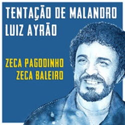 Tentação Do Malandro - Luiz Ayrão feat. Zeca Pagodinho e Zeca Baleiro Mp3
