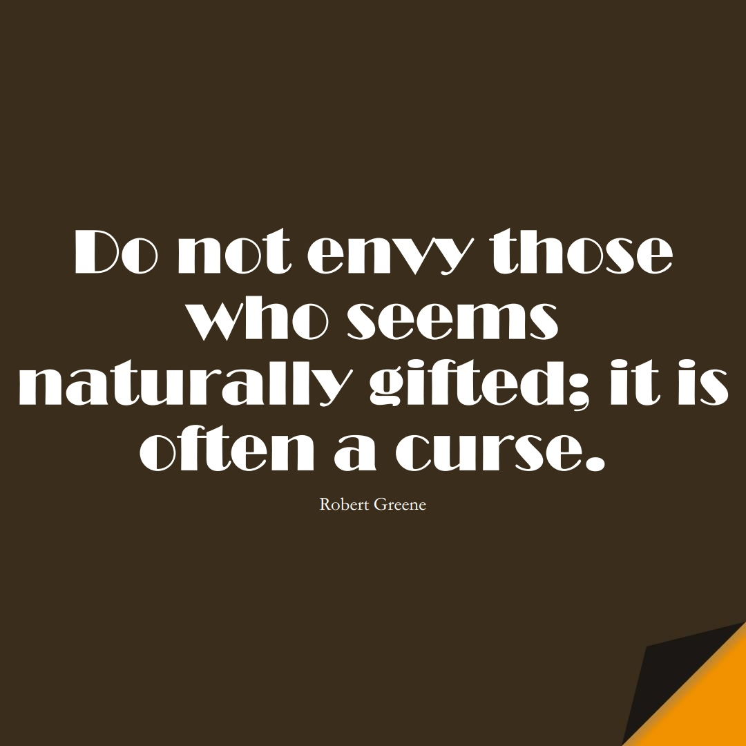 Do not envy those who seems naturally gifted; it is often a curse. (Robert Greene);  #StoicQuotes