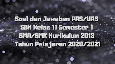 Download Soal dan Jawaban PAS/UAS SBK Kelas 11 Semester 1 SMA/SMK/MA Kurikulum 2013 TP 2020/2021