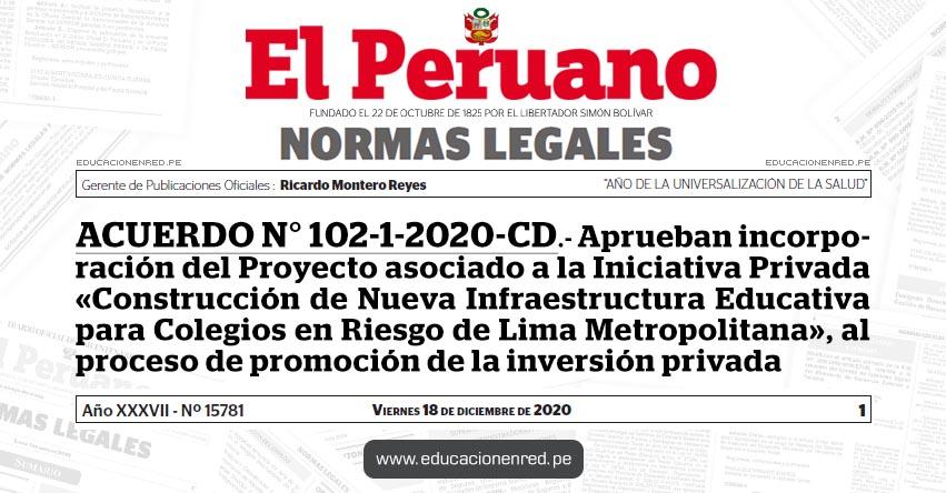 ACUERDO N° 102-1-2020-CD.- Aprueban incorporación del Proyecto asociado a la Iniciativa Privada «Construcción de Nueva Infraestructura Educativa para Colegios en Riesgo de Lima Metropolitana», al proceso de promoción de la inversión privada
