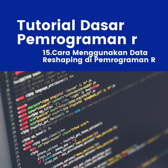Tutorial R : Cara Menggunakan Data Reshaping di Pemrograman R