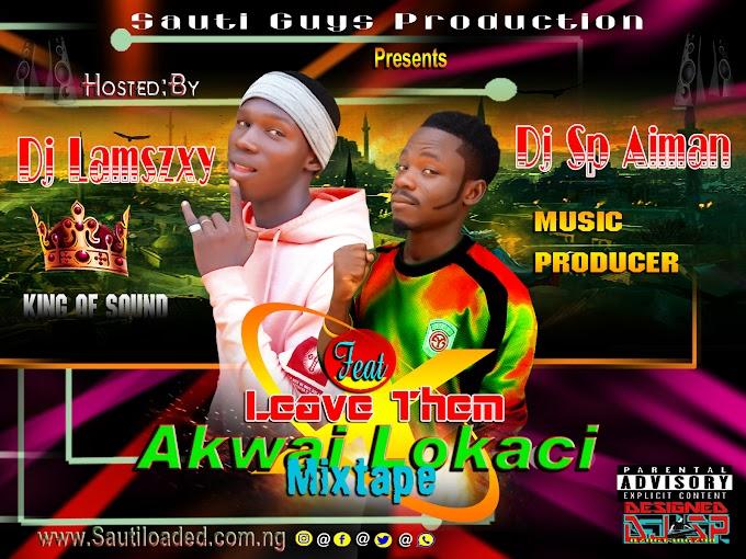 [Mixtape] Dj Sp Aiman X Dj LaMszXy – Leave Them Akwai Lokachi Mix