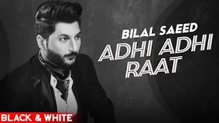 Adhi Adhi Raat Lyrics Bilal Saeed