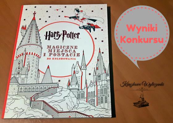 """WYNIKI KONKURSU """"Harry Potter Magiczne miejsca i postacie do kolorowania"""""""