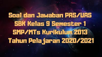 Soal dan Jawaban PAS/UAS SBK Kelas 9 Semester 1 SMP/MTs Kurikulum 2013 TP 2020/2021