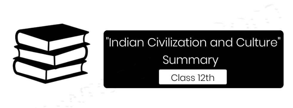 """""""Indian Civilization and Culture"""" Summary For Class 12th (CBSE/BSEB - Board)"""