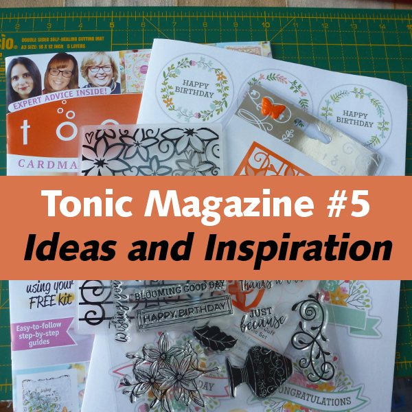 Tonic magazine issue 5 ideas and inspiration die cutting cut cards paper crafts 7 in 1 die embossing folder and stamps