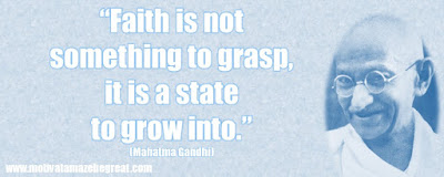 "Mahatma Gandhi Inspirational Quotes Explained:  ""Faith is not something to grasp, it is a state to grow into."""