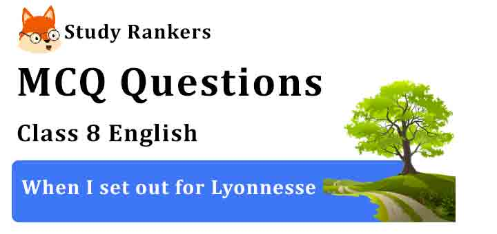 MCQ Questions for Class 8 English When I set out for Lyonnesse Honeydew