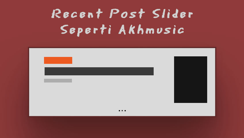 Membuat Recent Post Slider Akhmusic