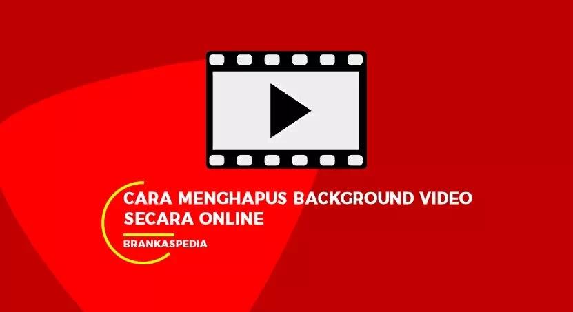 Cara Menghapus Background Video Secara Online Brankaspedia Blog Ulasan Teknologi