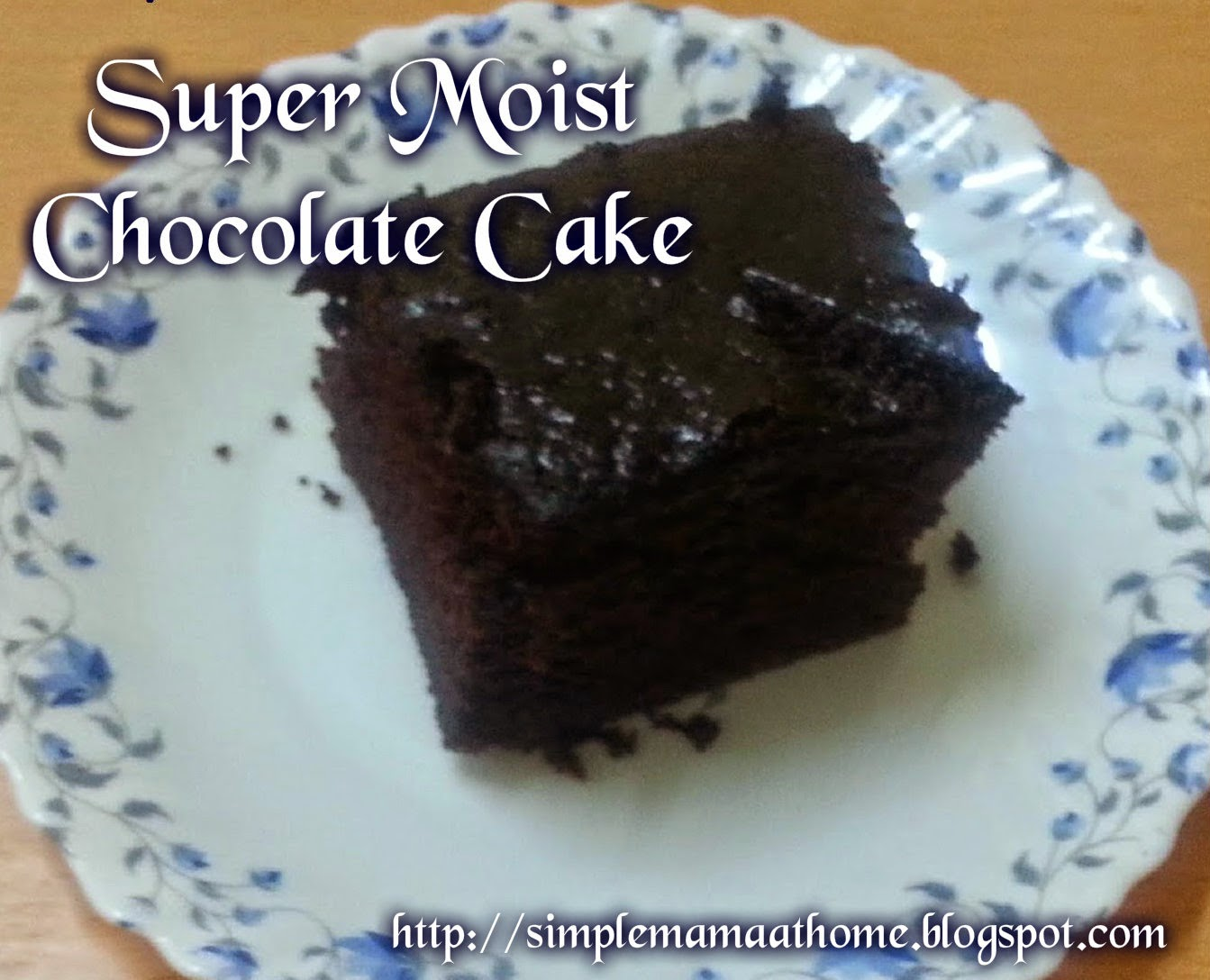 Super Moist Chocolate Cake