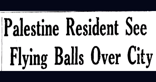 Palestine Residents See Flying Balls Over City (Heading) - By The Brownsville Herald 7-9-1947