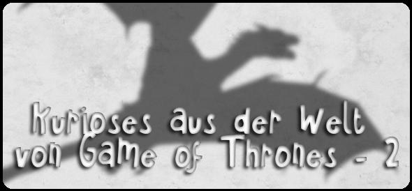 Kurioses aus der Welt von Game of Thrones (Teil 2) - Nerd-Gedanken ...