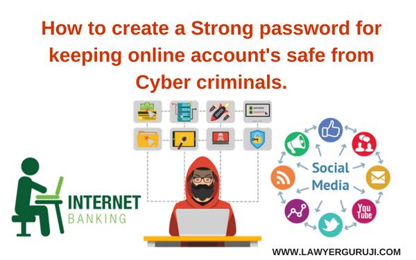 """साइबर अपराधियों से ऑनलाइन खाते को सुरक्षित रखने के लिए एक """" स्ट्रांग पासवर्ड """" कैसे बनाएं। How to create a Strong password for keeping online account's safe from Cyber criminals."""