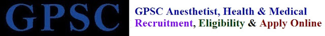 GPSC Anesthetist, Health & Medical Recruitment 2017 Eligibility & Apply Online