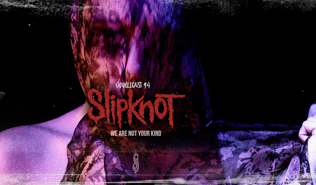 doublecast podcast slipknot we are not your kind 2019 album
