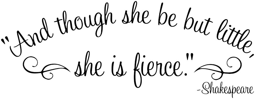 Shakespeare Quotes She May Be Small: And Though She May Be But Little, She Is Fierce : Unspoken