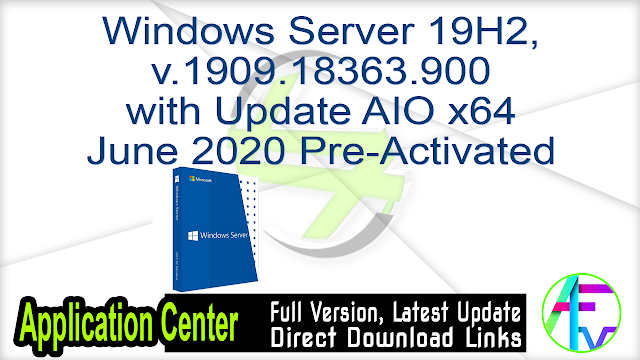 Windows Server 19H2, v.1909.18363.900 with Update AIO x64 June 2020 Pre-Activated