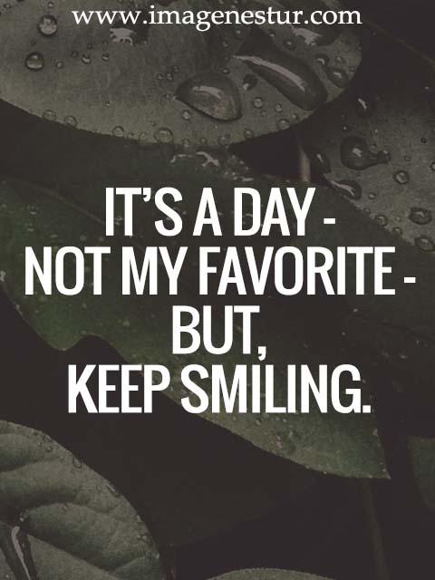 It's a day – not my favorite – but, keep smiling.