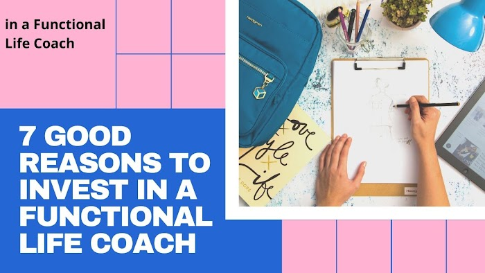 7 Good Reasons to Invest in a Functional Life Coach