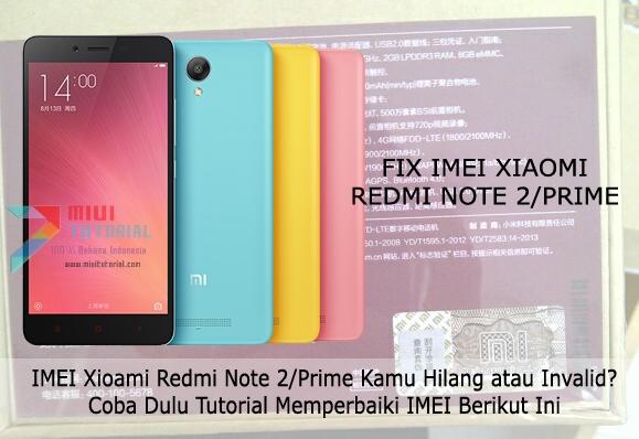 IMEI Xioami Redmi Note 2/Prime Kamu Hilang atau Invalid? Coba Dulu Tutorial Memperbaiki IMEI Berikut Ini