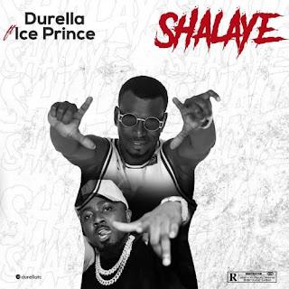 [Music] Durella Ft Ice Prince – Shalaye