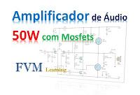 Simples Amplificador de Audio 50W RMS com Mosfet