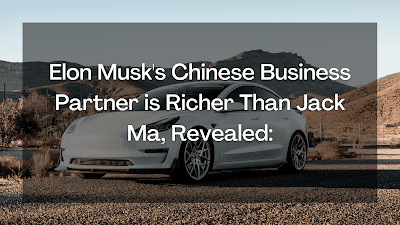 Elon Musk's Chinese Business Partner is Richer Than Jack Ma, Revealed: