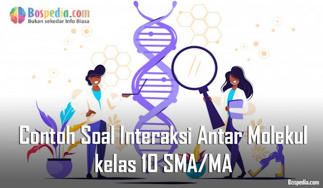 Contoh Soal Interaksi Antar Molekul kelas 10 SMA/MA