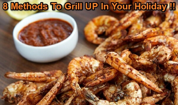 8 Methods To Grill UP In Your Holiday !!