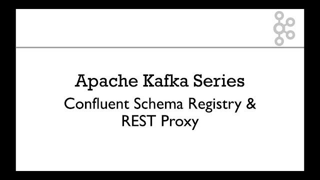 Apache Kafka Series - Confluent Schema Registry & REST Proxy
