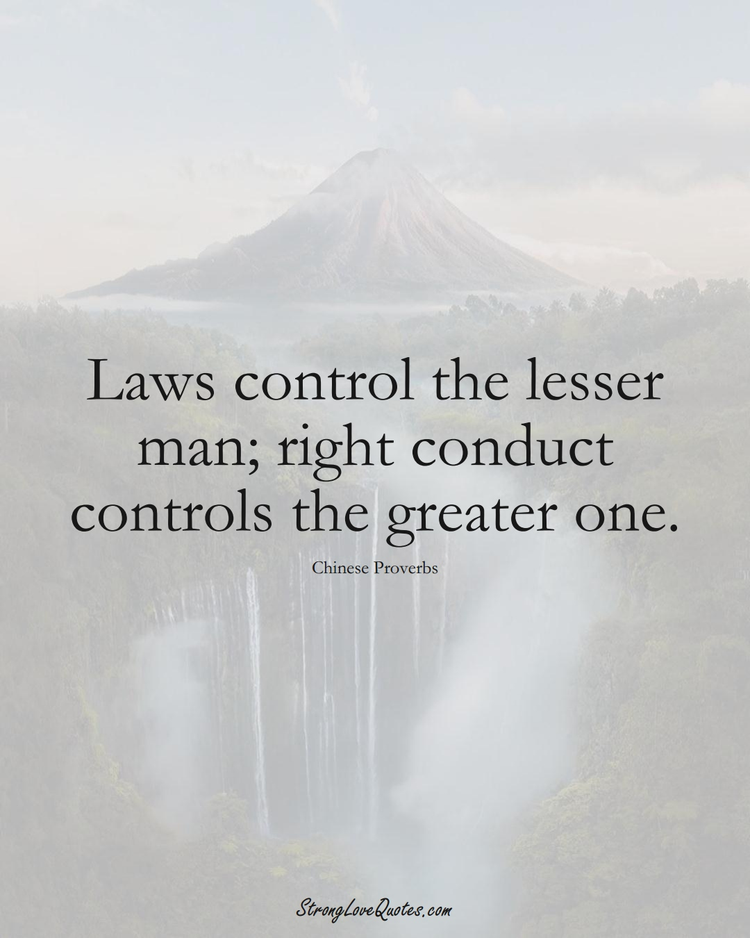 Laws control the lesser man; right conduct controls the greater one. (Chinese Sayings);  #AsianSayings