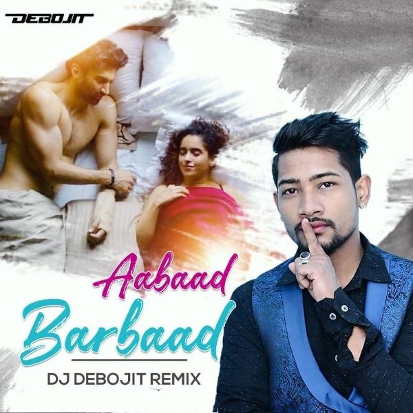 Aabaad Barbaad (Remix) - DJ Debojit Assam