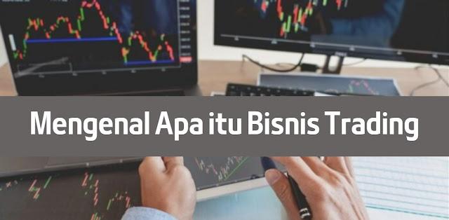 apa itu bisnis trading