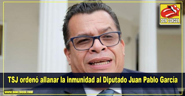 TSJ ordenó allanar la inmunidad al Diputado Juan Pablo García
