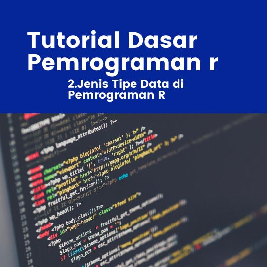 Tutorial R : Jenis Tipe Data di Pemrograman R