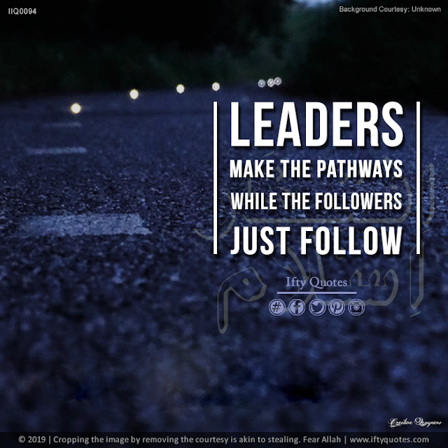Ifty Quotes \ Leaders make the pathways while the followers just follow. | Iftikhar Islam