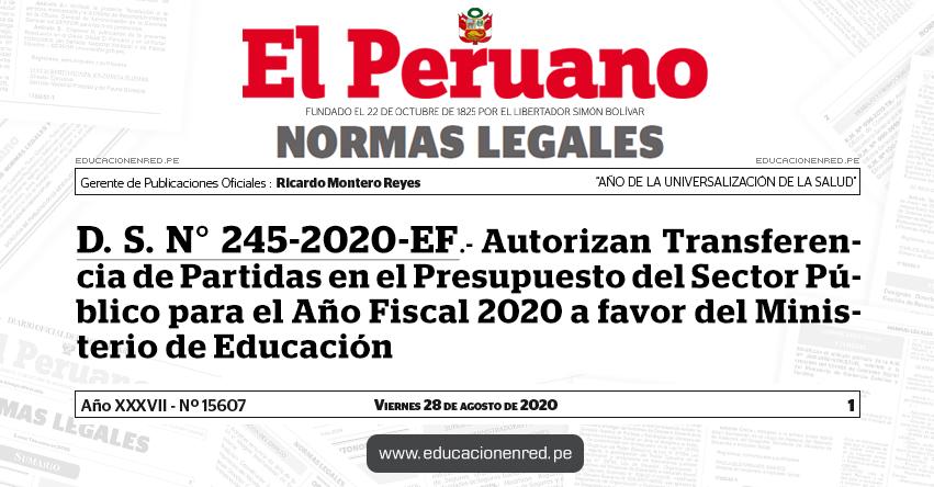 D. S. N° 245-2020-EF.- Autorizan Transferencia de Partidas en el Presupuesto del Sector Público para el Año Fiscal 2020 a favor del Ministerio de Educación