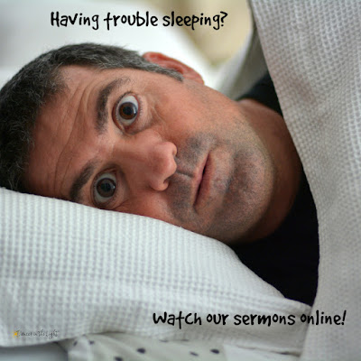 Having trouble sleeping? Watch our sermons online.