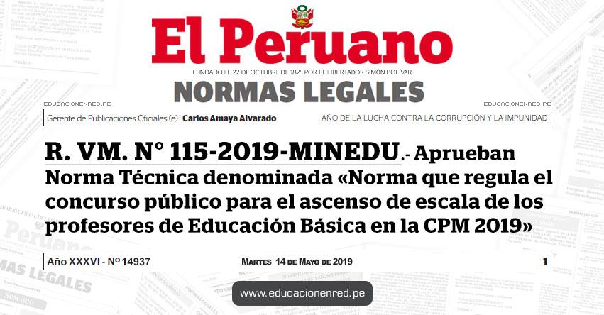 R. VM. N° 115-2019-MINEDU - Aprueban Norma Técnica denominada «Norma que regula el concurso público para el ascenso de escala de los profesores de Educación Básica en la Carrera Pública Magisterial 2019» www.minedu.gob.pe