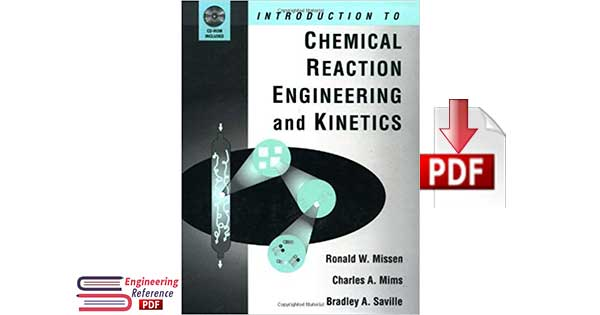 Introduction to Chemical Reaction Engineering and Kinetics by Ronald W. Missen, Charles A. Mims and Bradley A. Saville