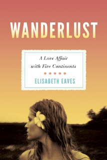 Wanderlust: A Love Affair with Five Continents by Elisabeth Eaves