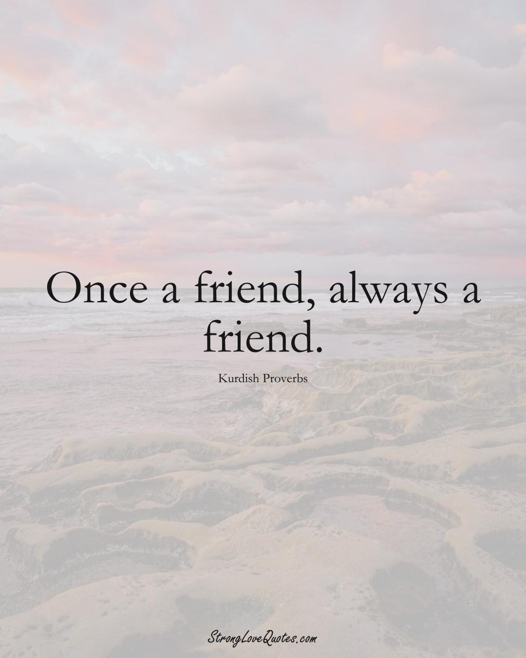 Once a friend, always a friend. (Kurdish Sayings);  #aVarietyofCulturesSayings