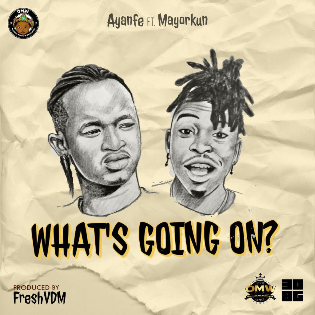 Ayanfe Ft. Mayorkun - What's Going On?