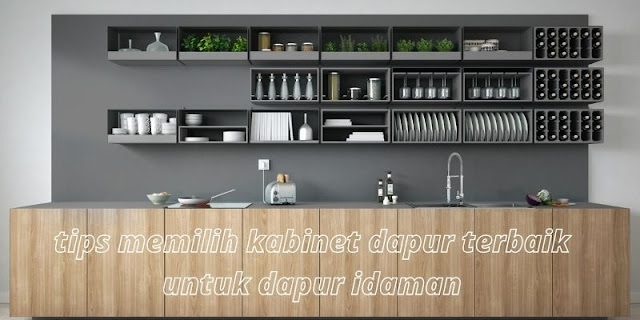 Tips Dalam Memilih Kabinet Dapur Terbaik Untuk Dapur Idaman
