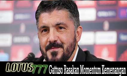 Gattuso Rasakan Momentum Kemenangan