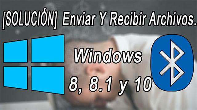 solución al enviar y recibir archivos por Bluetooth en Windows 10, 8.1 y 8